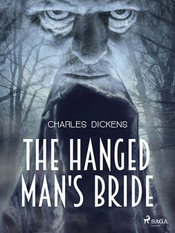 Dickens, Charles - The Hanged Man's Bride, e-bok