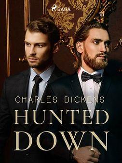 Dickens, Charles - Hunted Down, ebook