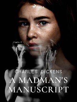 Dickens, Charles - A Madman's Manuscript, e-kirja