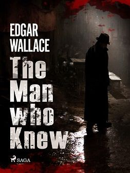 Wallace, Edgar - The Man Who Knew, ebook