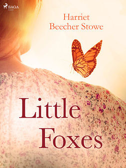 Beecher-Stowe, Harriet - Little Foxes, e-kirja