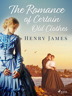 James, Henry - The Romance of Certain Old Clothes, ebook