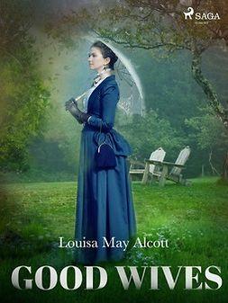 Alcott, Louisa May - Good Wives, e-bok