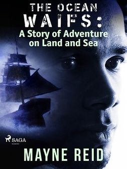 Reid, Mayne - The Ocean Waifs: A Story of Adventure on Land and Sea, ebook