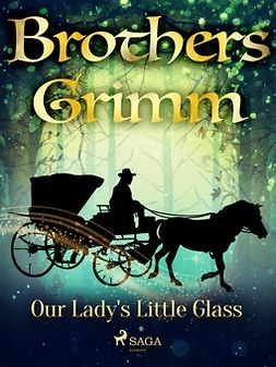 Grimm, Brothers - Our Lady's Little Glass, ebook