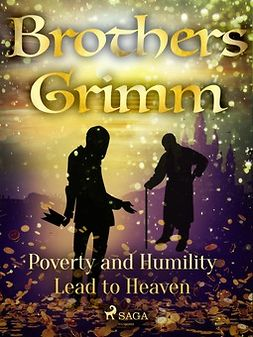 Grimm, Brothers - Poverty and Humility Lead to Heaven, ebook