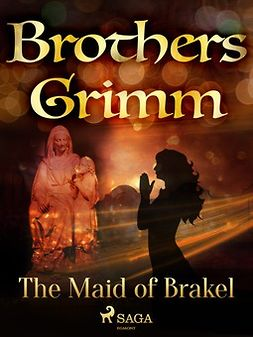Grimm, Brothers - The Maid of Brakel, e-bok