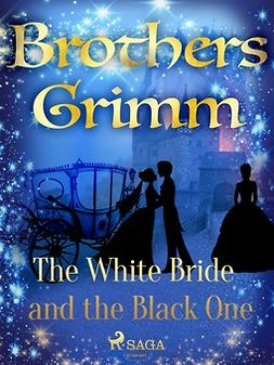 Grimm, Brothers - The White Bride and the Black One, ebook