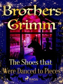 Grimm, Brothers - The Shoes that Were Danced to Pieces, e-bok