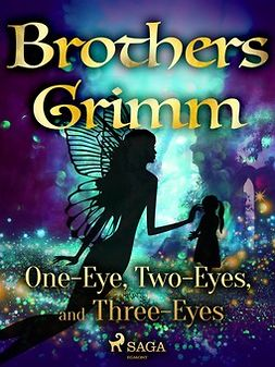 Grimm, Brothers - One-Eye, Two-Eyes, and Three-Eyes, e-bok
