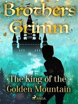 Grimm, Brothers - The King of the Golden Mountain, ebook