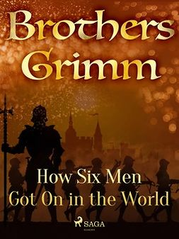 Grimm, Brothers - How Six Men Got On in the World, ebook