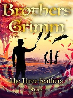 Grimm, Brothers - The Three Feathers, ebook