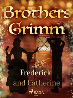 Grimm, Brothers - Frederick and Catherine, ebook