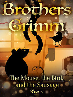 Grimm, Brothers - The Mouse, the Bird, and the Sausage, e-kirja