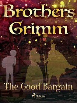 Grimm, Brothers - The Good Bargain, e-kirja