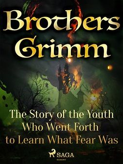 Grimm, Brothers - The Story of the Youth Who Went Forth to Learn What Fear Was, ebook