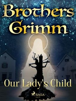 Grimm, Brothers - Our Lady's Child, ebook