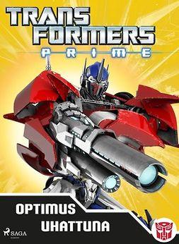Lindqvist, Anja - Transformers - Prime - Optimus uhattuna, ebook
