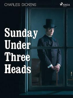 Dickens, Charles - Sunday Under Three Heads, ebook