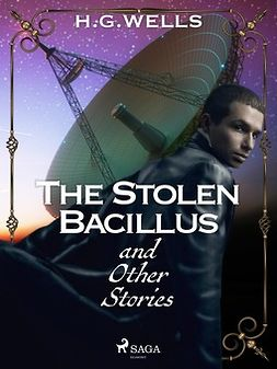 Wells, H. G. - The Stolen Bacillus and Other Stories, e-kirja