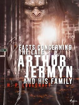 Lovecraft, H. P. - Facts Concerning the Late Arthur Jermyn and His Family, ebook