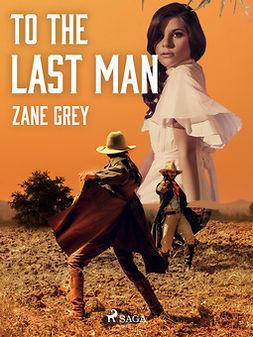 Grey, Zane - To the Last Man, ebook