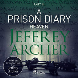 Archer, Jeffrey - A Prison Diary III - Heaven, äänikirja
