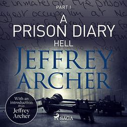 Archer, Jeffrey - A Prison Diary I - Hell, äänikirja