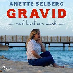 Selberg, Anette - Gravid - Med livet som insats, audiobook