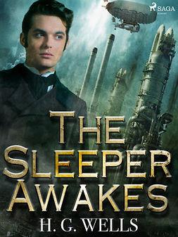 Wells, H. G. - The Sleeper Awakes, e-kirja