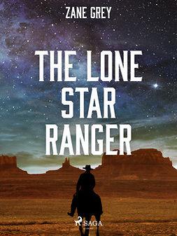 Grey, Zane - The Lone Star Ranger, ebook