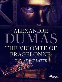 Dumas, Alexandre - The Vicomte of Bragelonne: Ten Years Later, ebook