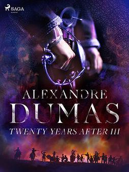 Dumas, Alexandre - Twenty Years After III, ebook