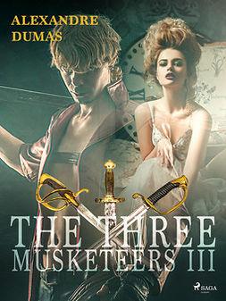 Dumas, Alexandre - The Three Musketeers III, ebook