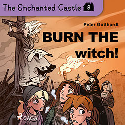 Gotthardt, Peter - The Enchanted Castle 8 - Burn the Witch!, audiobook