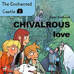 Gotthardt, Peter - The Enchanted Castle 2 - Chivalrous Love, audiobook