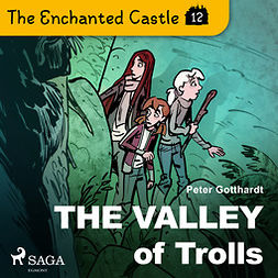 Gotthardt, Peter - The Enchanted Castle 12 - The Valley of Trolls, audiobook