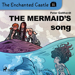 Gotthardt, Peter - The Enchanted Castle 11 - The Mermaid's Song, audiobook
