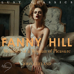 Cleland, John - LUST Classics: Fanny Hill - Memoirs of a Woman of Pleasure, audiobook
