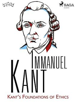 Kant, Immanuel - Kant's Foundations of Ethics, e-kirja