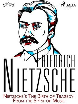 Nietzsche, Friedrich - Nietzsche's The Birth of Tragedy: From the Spirit of Music, e-kirja