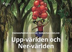 Coelho, Sunaina - Upp-världen och Ner-världen, ebook