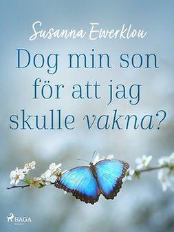 Ewerklou, Susanna - Dog min son för att jag skulle vakna?, e-kirja