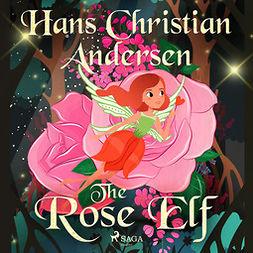 Andersen, Hans Christian - The Rose Elf, audiobook