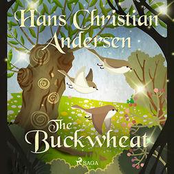 Andersen, Hans Christian - The Buckwheat, audiobook