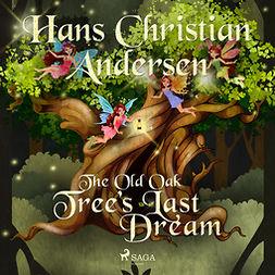Andersen, Hans Christian - The Old Oak Tree's Last Dream, audiobook