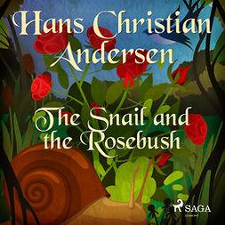 Andersen, Hans Christian - The Snail and the Rosebush, audiobook
