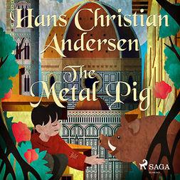 Andersen, Hans Christian - The Metal Pig, audiobook