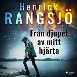 Rangsjö, Henrick - Från djupet av mitt hjärta, audiobook